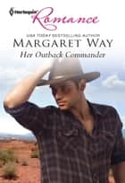 Her Outback Commander ebook by Margaret Way