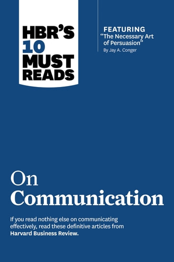 "HBR's 10 Must Reads on Communication (with featured article ""The Necessary Art of Persuasion,"" by Jay A. Conger) ebook by Harvard Business Review,Robert B. Cialdini,Nick Morgan,Deborah Tannen"