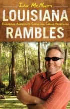 Louisiana Rambles - Exploring America's Cajun and Creole Heartland ebook by Ian McNulty
