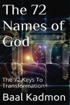The 72 Names of God: The 72 Keys To Transformation - Sacred Names, #1 ebook by Baal Kadmon