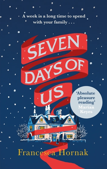 Seven Days of Us - One of the best family dramas you'll ever read ebook by Francesca Hornak