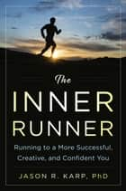 The Inner Runner - Running to a More Successful, Creative, and Confident You ebook by Jason R. Karp