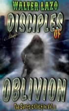 Disciples of Oblivion ebook by Walter Lazo