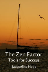 The Zen Factor: Tools for Success ebook by Jacqueline Hope