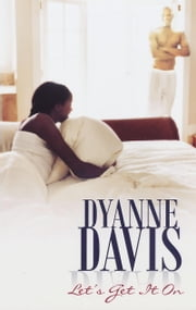 Let's Get It On ebook by Dyanne Davis