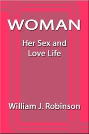 Woman Her Sex and Love Life ebook by William J. Robinson