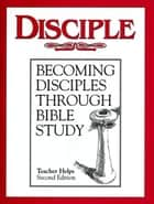 Disciple I Becoming Disciples Through Bible Study: Teacher Helps ebook by Various