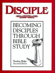 Disciple I Becoming Disciples Through Bible Study: Teacher Helps - Second Edition ebook by Various