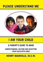 Please Understand Me, I Am Your Child ebook by Henry Mainville