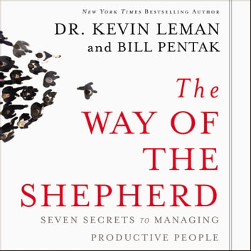 The Way of the Shepherd - Seven Secrets to Managing Productive People audiobook by Kevin Leman,William Pentak