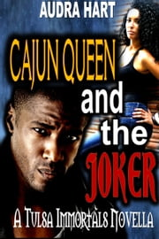 Cajun Queen and the Joker: Book 1 Tulsa Immortals ebook by Audra Hart
