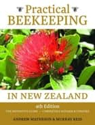 Practical Beekeepin in New Zealand: The Definitive Guide: Completely Revised and Updated ebook by Andrew Matheson & Murray Reid