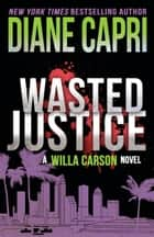 Wasted Justice ebook by A Judge Willa Carson Thriller