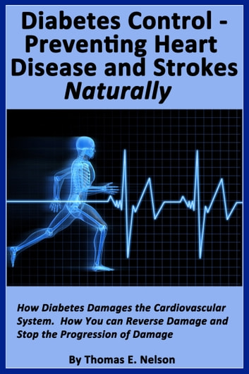 Diabetes Control- Preventing Heart Disease and Strokes Naturally ebook by Thomas Nelson