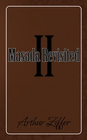 Masada Revisited II - A Play in Ten Scenes ebook by Arthur Ziffer