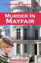 Murder In Mayfair - A Juliette Abbott Regency Mystery ebook by Marilyn Clay