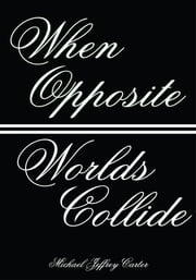When Opposite Worlds Collide ebook by Michael Jeffrey Carter