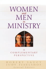 Women and Men in Ministry - A Complementary Perspective ebook by Judith TenElshof,John Coe,Sherwood Lingenfelter,Michael Wilkins,Thomas Finley,Clinton Arnold,Robert L. Saucy