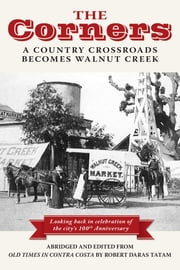 The Corners: A Country Crossroads  Becomes Walnut Creek ebook by Thomas Francis O'Leary