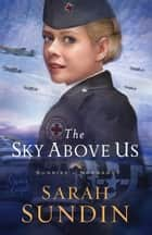The Sky Above Us (Sunrise at Normandy Book #2) ebook by Sarah Sundin