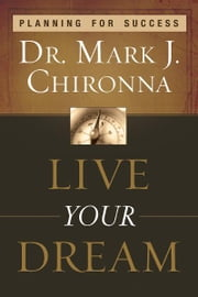 Live Your Dream: Planning for Success ebook by Mark Chironna