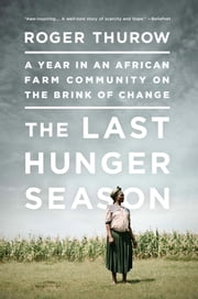 The Last Hunger Season - A Year in an African Farm Community on the Brink of Change ebook by Roger Thurow