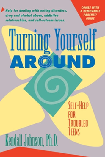 Turning Yourself Around - Self-Help for Troubled Teens ebook by Kendall Johnson