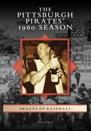 Pittsburgh Pirates' 1960 Season, The ebook by David Finoli