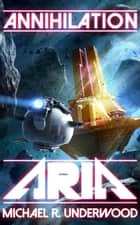 Annihilation ARIA - The Space Operas, #1 ebook by Michael R. Underwood