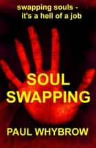 Soul-Swapping ebook by Paul Whybrow