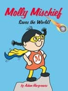 Molly Mischief Saves the World ebook by