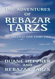The Adventures of Rebazar Tarzs ebook by Duane Heppner & Rebazar Tarzs
