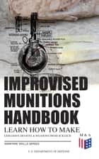 Improvised Munitions Handbook – Learn How to Make Explosive Devices & Weapons from Scratch (Warfare Skills Series) - Illustrated & With Clear Instructions ebook by U.S. Department of Defense