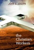 The Christian Workers ebook by John B. Joseph