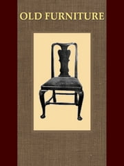 About Old Furniture, The Period of Queen Anne ebook by J. P. Blake,A. E. Reveirs-Hopkins