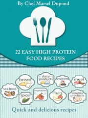 32 Easy High Protein Recipes - Quick and Delicious high protein low carb cookbook ebook by Chef Marsel Dupon