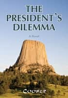 THE PRESIDENT'S DILEMMA ebook by Cooper