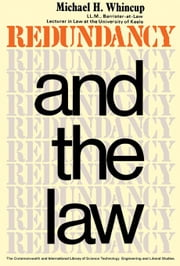 Redundancy and the Law: A Short Guide to the Law on Dismissal with and Without Notice, and Rights Under the Redundancy Payments Act, 1965 ebook by Whincup, Michael H.