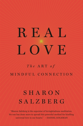 Real Love - The Art of Mindful Connection ebook by Sharon Salzberg
