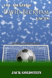 101 Amazing David Beckham Facts ebook by Jack Goldstein