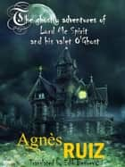 The ghostly adventures of Lord Mc Spirit and his valet O'Ghost ebook by Agnès Ruiz