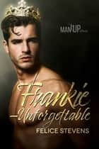 Frankie—Unforgettable ebook by Felice Stevens