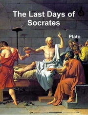 The Last Days of Socrates ebook by Plato .