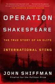 Operation Shakespeare - The True Story of an Elite International Sting ebook by John Shiffman