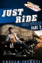 Just Ride: Part 2 (Desert Devils MC) - Just Ride, #2 ebook by Ursula Istrati