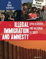 Illegal Immigration and Amnesty: Open Borders and National Security ebook by Levy, Janey