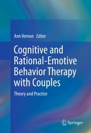 Cognitive and Rational-Emotive Behavior Therapy with Couples - Theory and Practice ebook by Ann Vernon
