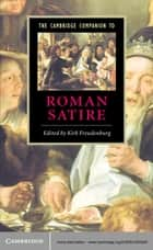 The Cambridge Companion to Roman Satire ebook by Kirk Freudenburg