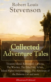 Collected Adventure Tales: Treasure Island, Kidnapped, Catriona, The Wrecker, The Ebbe-Tide, St Ives, Island Nights' Entertainments, The Adventure of the Hansom Cab and more (Illustrated Edition) - The Black Arrow: A Tale of the Two Roses, The Adventure of Prince Florizel and a Detective, The Misadventures of John Nicholson, Adventures of David Balfour (Novels and short stories ) ebook by Robert Louis Stevenson