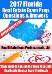 2017 Florida Real Estate Exam Prep Questions, Answers & Explanations: Study Guide to Passing the Sales Associate Real Estate License Exam Effortlessly ebook by Real Estate Exam Professionals Ltd.